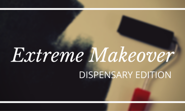 Extreme Makeover: Dispensary Edition