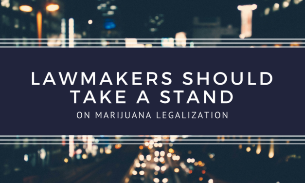 Lawmakers Need To Take a Stand on Marijuana Legalization